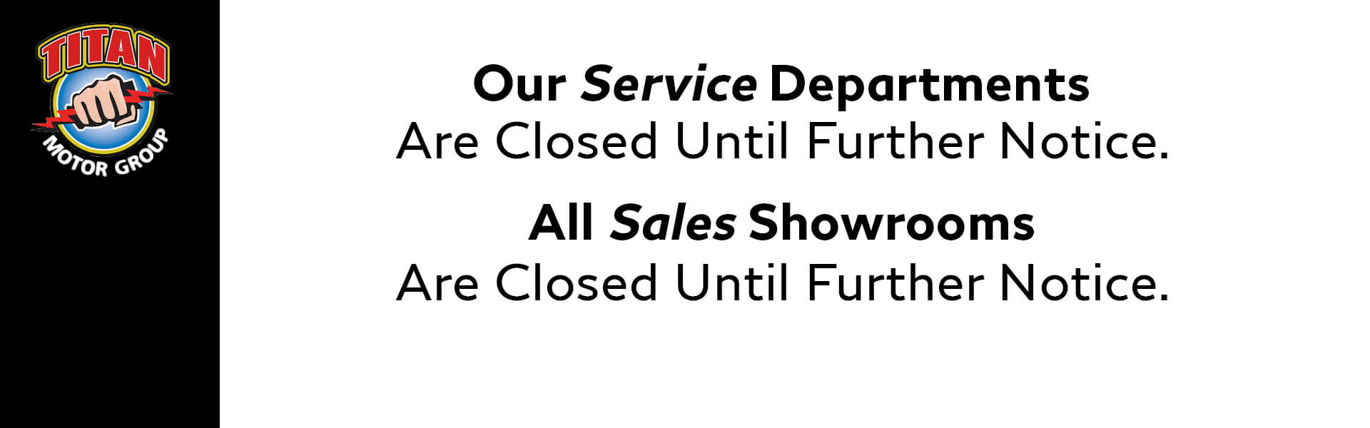 our Service Departments Are Closed Until Further Notice | All Sales Showrooms Are Closed Until Further Notice