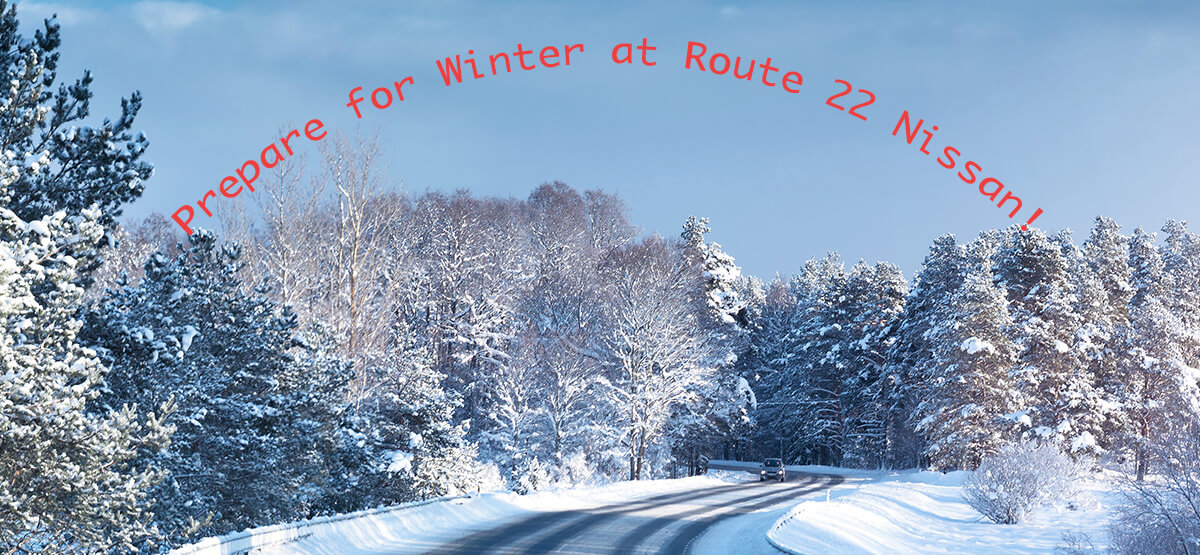 Prepare for Winter at Route 22 Nissan!