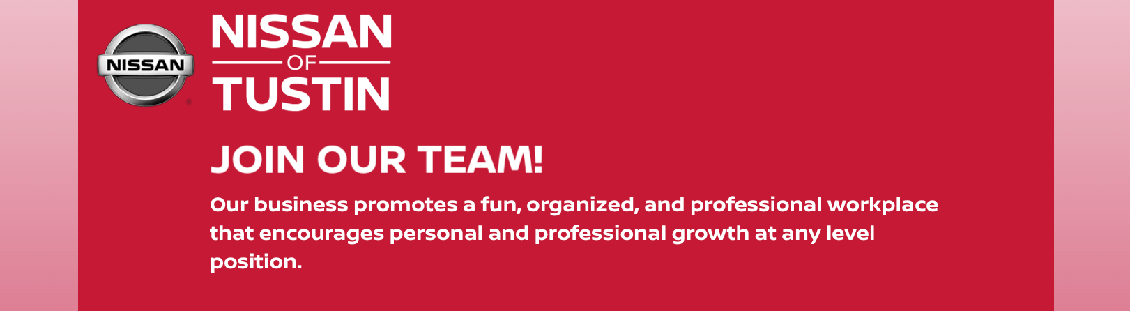 Join Our Team! Our business promotes a fun, orgnaized, and professional workplace that encourages personal and professional growth at any level postion