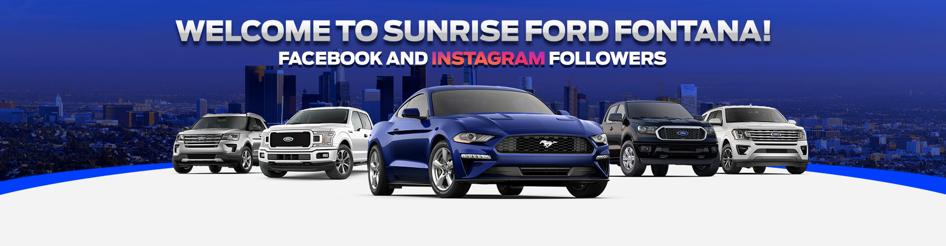 Welcome to Sunrise Ford Fontana Facebook and Instagram Followers