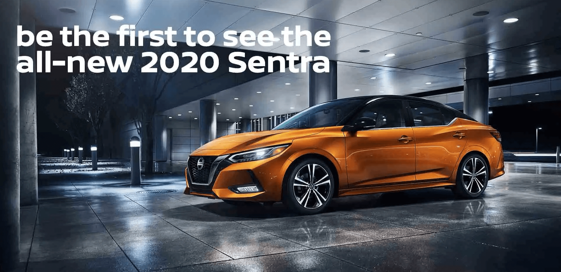 be the first to see the all-new 2020 Sentra