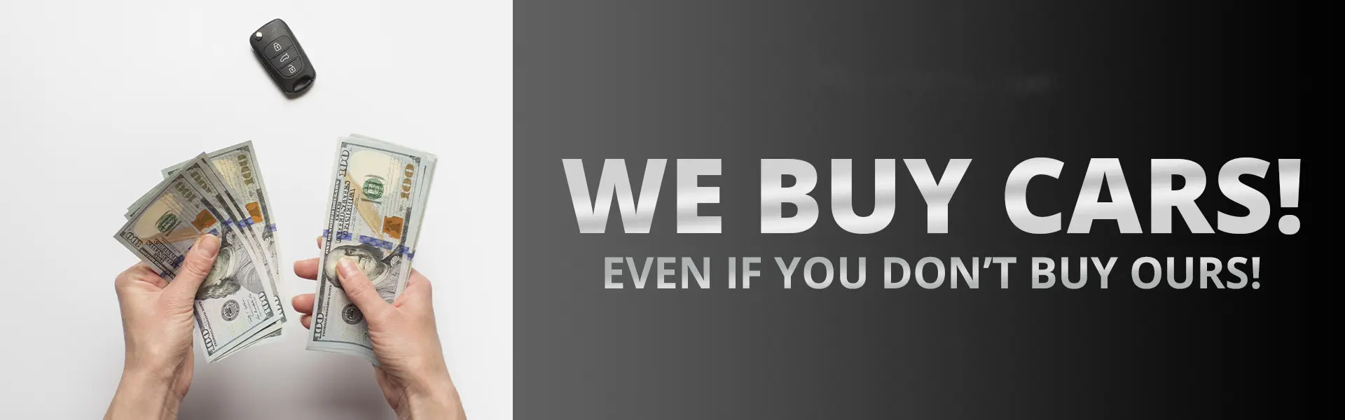 We buy cars! Even if you don't buy ours