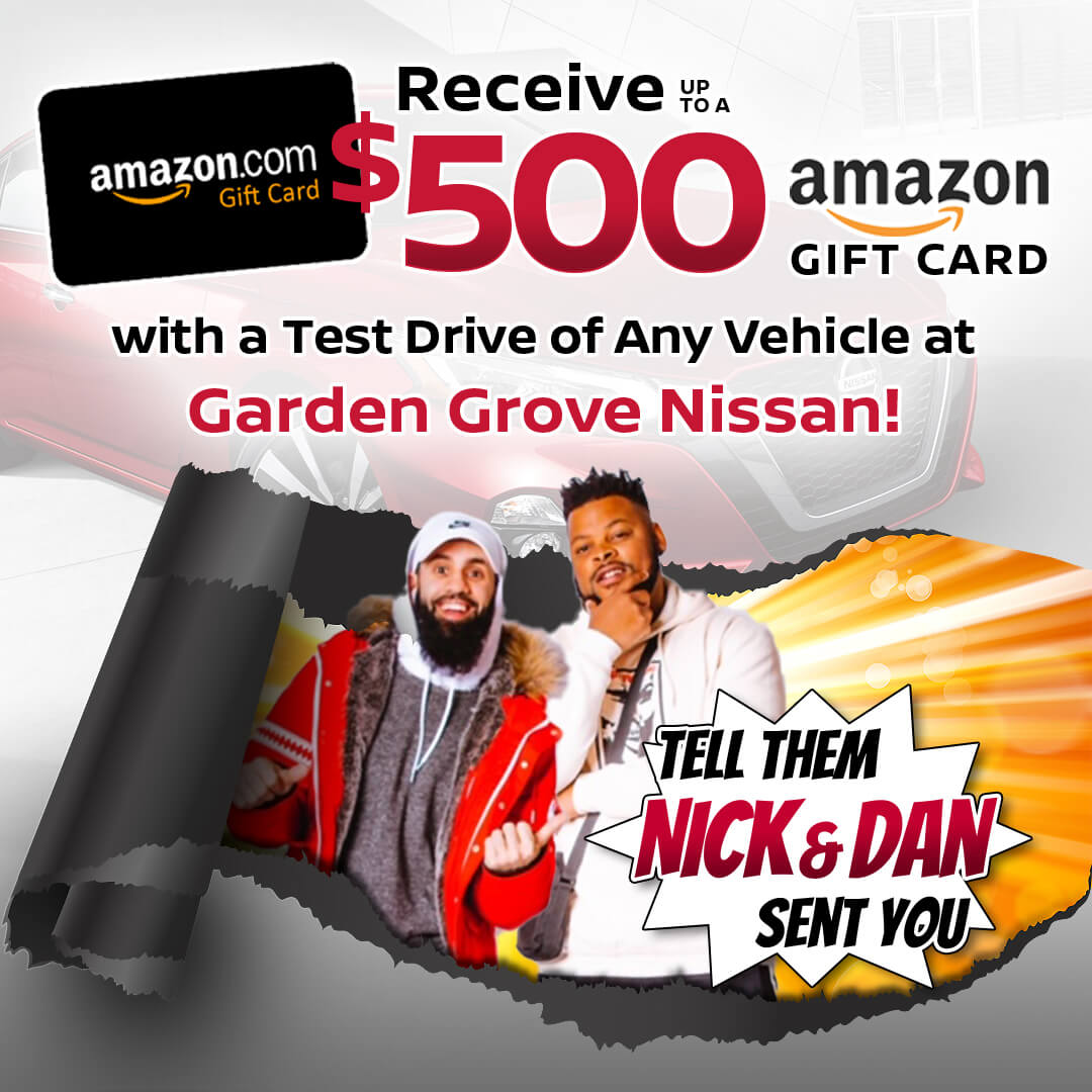 RECEIVE UP TO $500 AMAZON GIFT CARD With Test Drive Of Any Vehicle At Garden Grove Nissan!