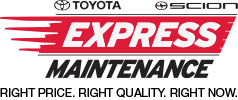 Toyota Scion Express Maintenance Right price. Right Quality. Right Now.