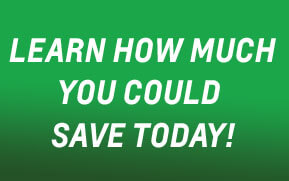 Learn how much you could save today!