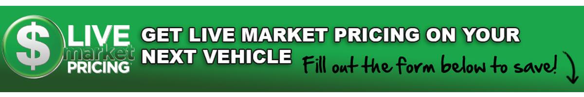 Get Live Market Pricing on your next vehicle - fill out the form below to save