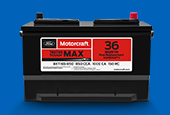 MOTORCRAFT® TESTED TOUGH® MAX BATTERIES, STARTING AT $134.95 MSRP.*