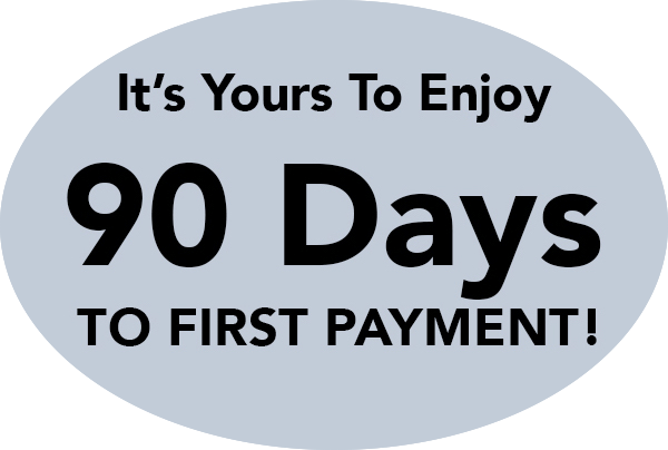 It's Yours to Enjoy 90 Days to First Payment