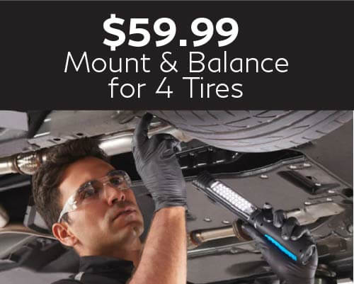 $59.99 MOUNT AND BALANCE - 4 TIRES