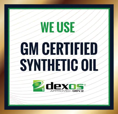 We Use GM Certified Synthetic Oil