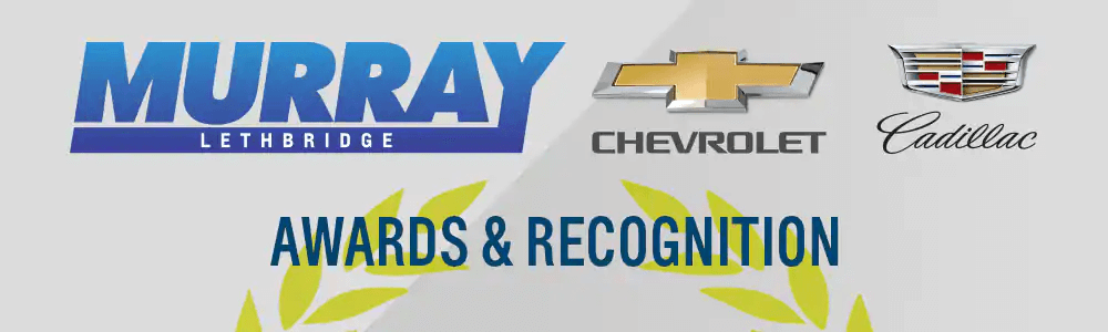 Murray Chevrolet Cadillac Lethbridge's Awards & Recognition