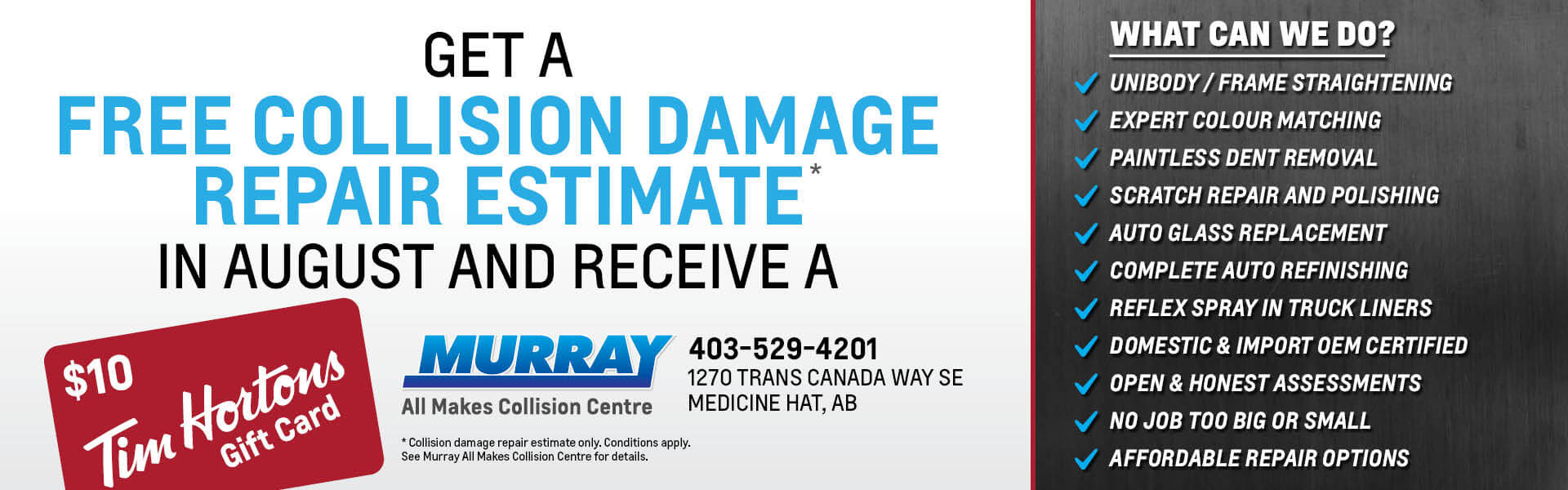 Get a free collision damage repair estimate in  august and receive a $10 Tim Horton's gift card