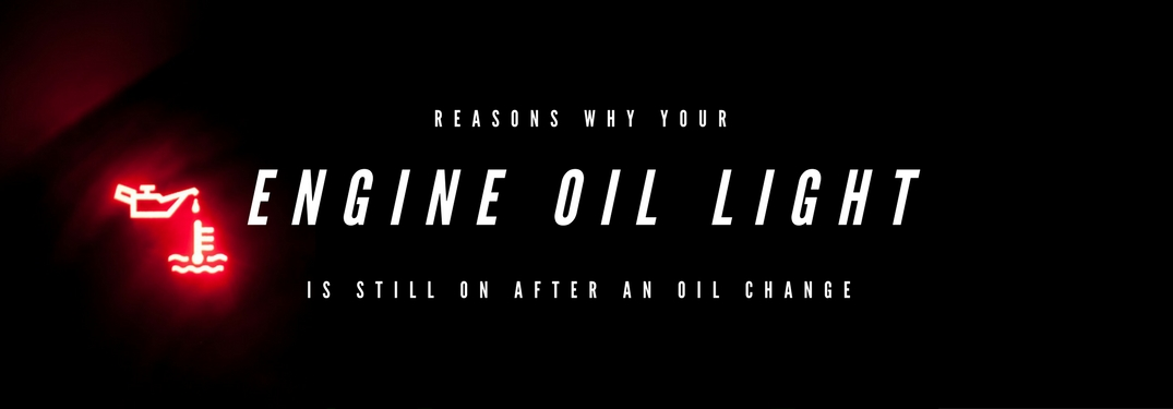 Why is my oil light still on after an oil change?