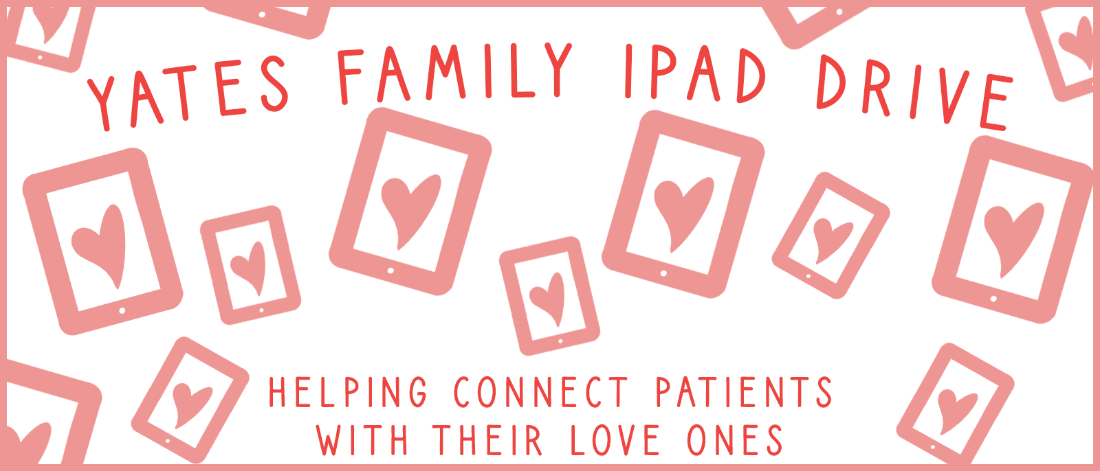 Yates Family iPad Drive - Helping Connect Patients with their love ones
