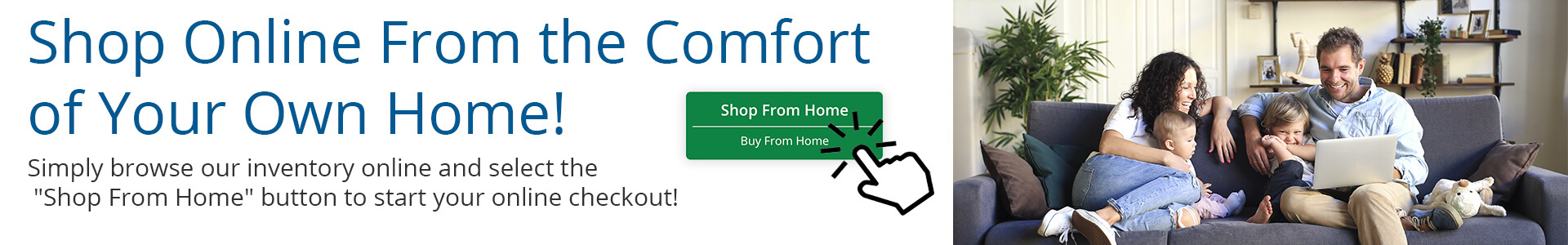 Shop Online From the Comfort of Your Own Home!