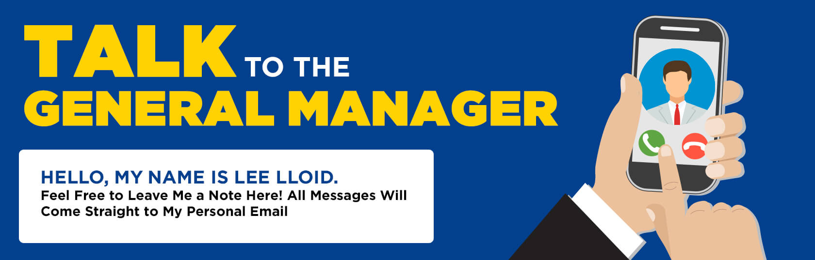 Talk to the General Manager - Hello, My name is Lee Lloid. Feel free to leave me a note here! All Mesages Will Come Straight to my personal email