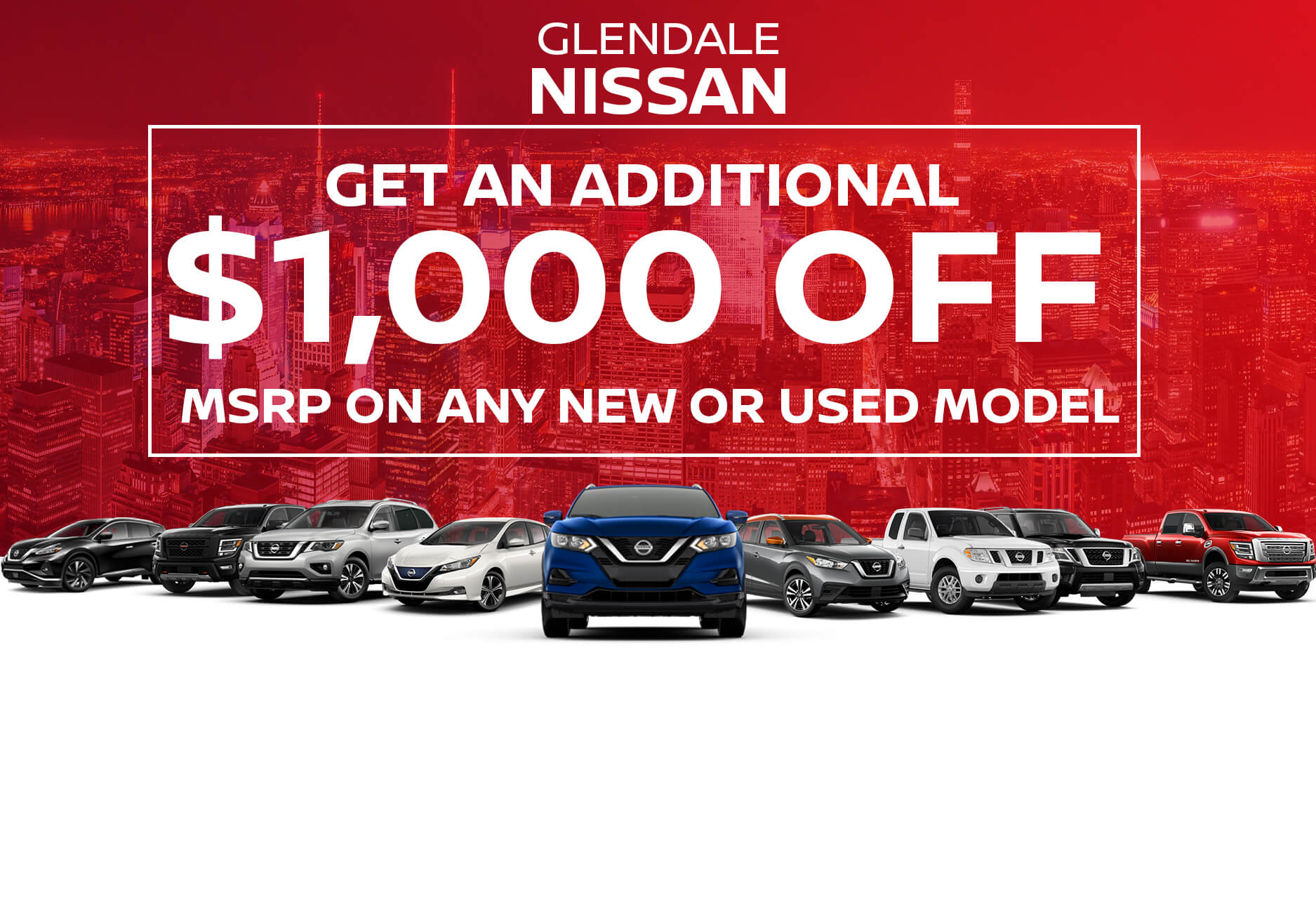 Get an Additional $1,000 OFF MSRP on any new or used vehicle