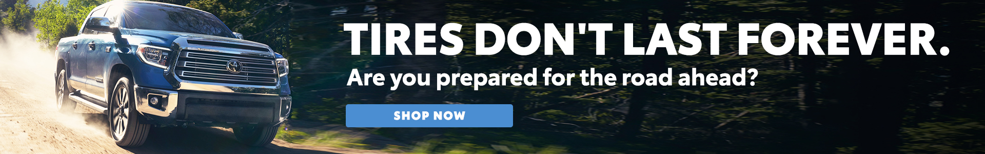 Tires don't last forever - Are you prepared for the road ahead? Shop Now