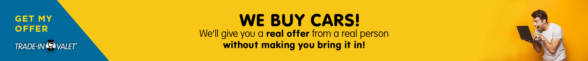 We Want to Buy Your Car! We'll give you a real offer from a real person without making you bring it in! - Get My Offer - Trade in Valet