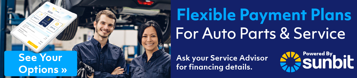 Flexible Payment Plans for Auto Parts & Service. Ask your service Advisor for financing details. Powered by sunbit. See Your Options.