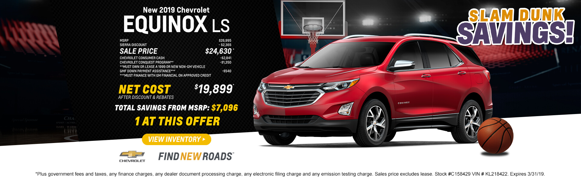 2019 Equinox LS $19,899 *Plus government fees and taxes, any finance charges, any dealer document processing charge, any electronic filing charge and any emission testing charge. Sales price excludes lease. Stock #C158429 VIN # KL218422. Expires 3/31/19.