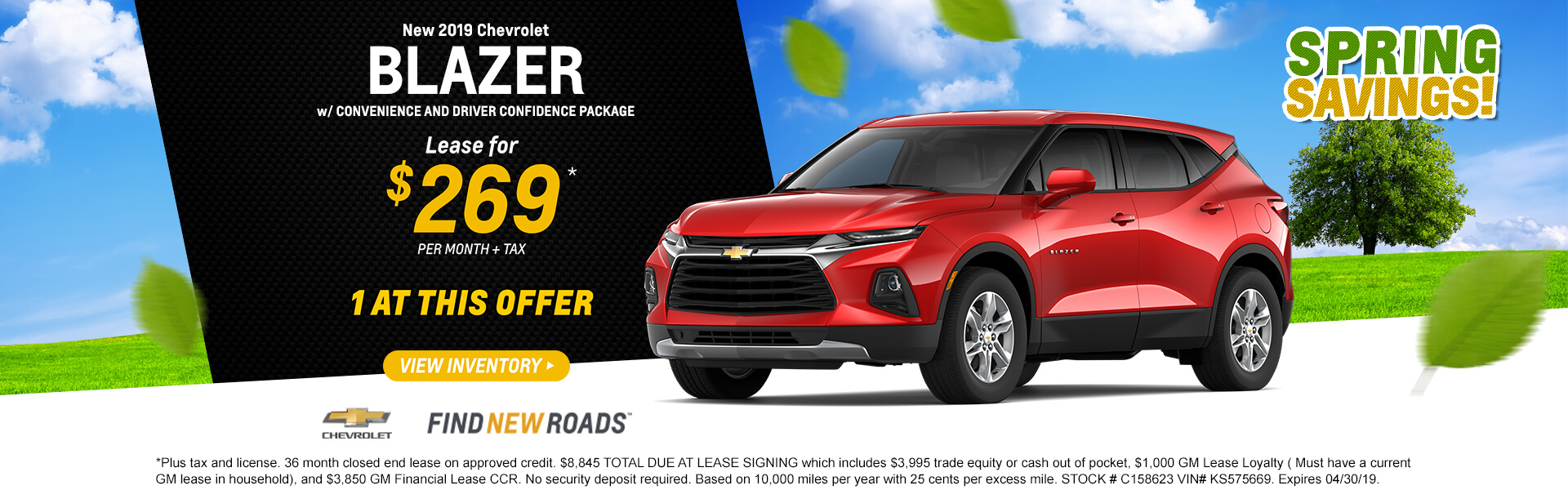 2019 Blazer Base Lease for $269 $8,845 TOTAL DUE AT LEASE SIGNING which includes $3,995 trade equity or cash out of pocket, $1,000 GM Lease Loyalty ( Must have a current GM lease in household), and $3,850 GM Financial Lease CCR. No security deposit required. Based on 10,000 miles per year with 25 cents per excess mile. STOCK # C158623 VIN# KS575669. Expires 04/30/19.