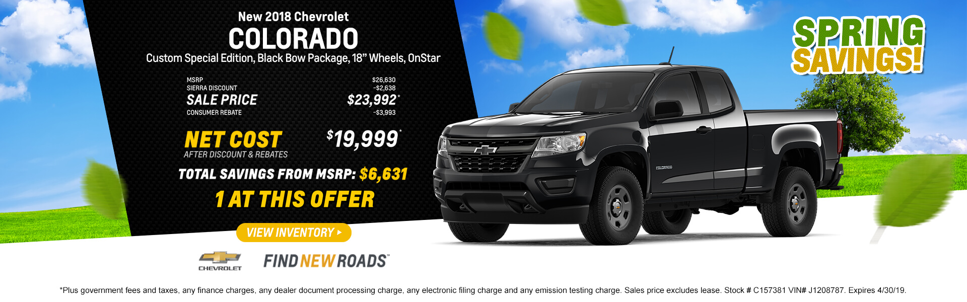 2019 Colorado $19,999 *Plus government fees and taxes, any finance charges, any dealer document processing charge, any electronic filing charge and any emission testing charge. Sales price excludes lease. Stock c158548 Vin # K1190402. Expires 3/31/19