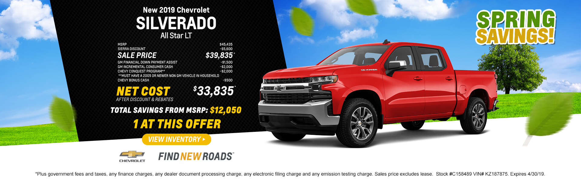 2019 Silverado LT Purchase $33,835 *Plus government fees and taxes, any finance charges, any dealer document processing charge, any electronic filing charge and any emission testing charge. Sales price excludes lease.  Stock #C158489 VIN# KZ187875. Expires 4/30/19.