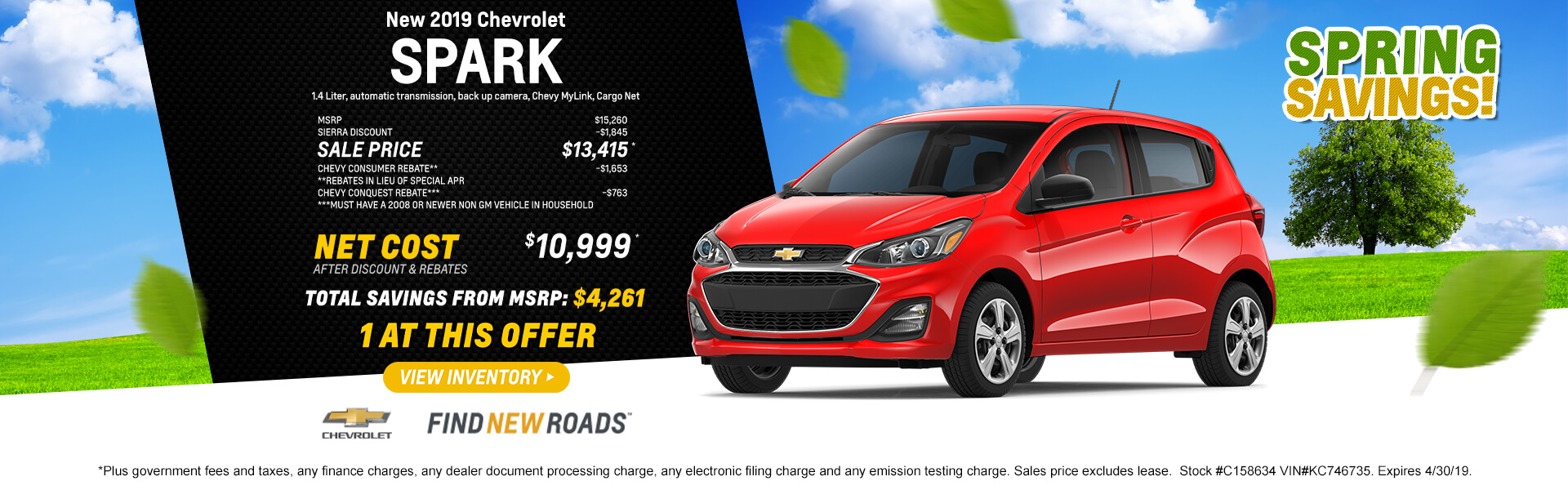 2019 Spark Hatchback $10,999 *Plus government fees and taxes, any finance charges, any dealer document processing charge, any electronic filing charge and any emission testing charge. Sales price excludes lease.  Stock #C158634 VIN#KC746735. Expires 4/30/19.