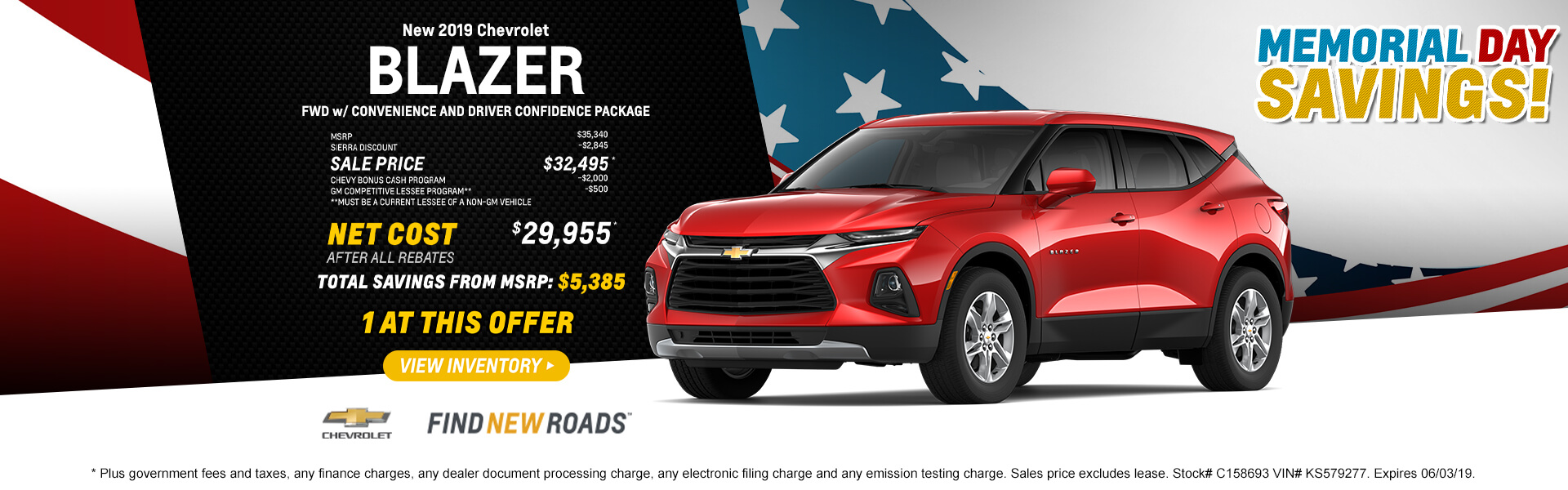2019 CHEVROLET BLAZER FWD Convenience and Drive Confidence Pkg  MSRP $35,340 SIERRA DISCOUNT -$2,845 SALE PRICE $32,495* CHEVY BONUS CASH PROGRAM -$2,000 GM COMPETITIVE LESSEE PROGRAM** -$500 **MUST BE A CURRENT LESSEE OF A NON-GM VEHICLE  NET COST AFTER DISCOUNT & REBATES $29,955*  1 AT THIS OFFER  * Plus government fees and taxes, any finance charges, any dealer document processing charge, any electronic filing charge and any emission testing charge. Sales price excludes lease. Stock# C158693 VIN# KS579277. Expires 06/03/19.