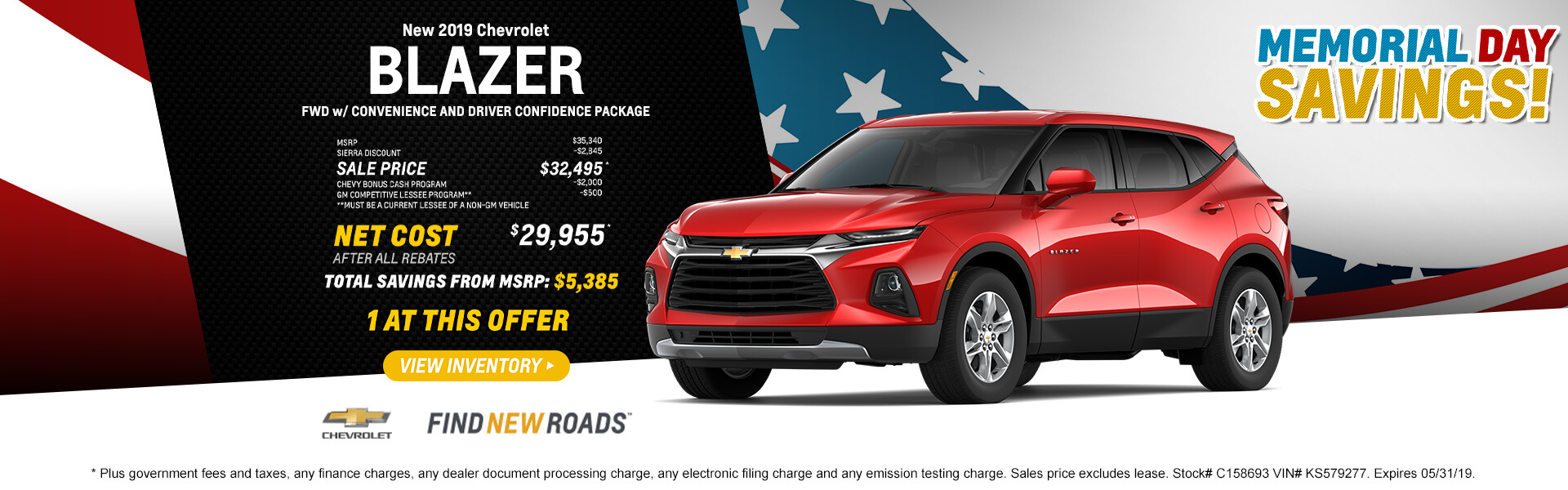 2019 CHEVROLET BLAZER FWD Purchase $35,340 Plus government fees and taxes, any finance charges, any dealer document processing charge, any electronic filing charge and any emission testing charge. Sales price excludes lease. Stock# C158693 VIN# KS579277. Expires 05/31/19.