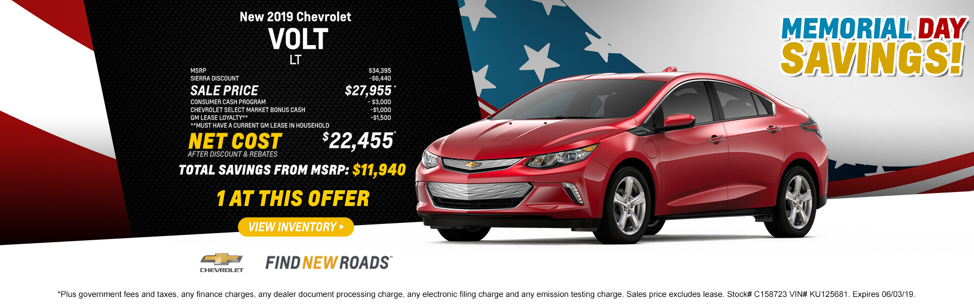 2019 CHEVROLET Volt LT   MSRP $34,395 SIERRA DISCOUNT - $6,440 SALE PRICE $27,955* CONSUMER CASH PROGRAM - $3,000 CHEVROLET SELECT MARKET BONUS CASH -$1,000 GM LEASE LOYALTY** -$1,500 **Must have a current GM lease in household NET COST  AFTER DISCOUNT & REBATES $22,455*  Total Savings from MSRP $11,940  1 AT THIS OFFER  *Plus government fees and taxes, any finance charges, any dealer document processing charge, any electronic filing charge and any emission testing charge. Sales price excludes lease. Stock# C158723 VIN# KU125681. Expires 06/03/19.
