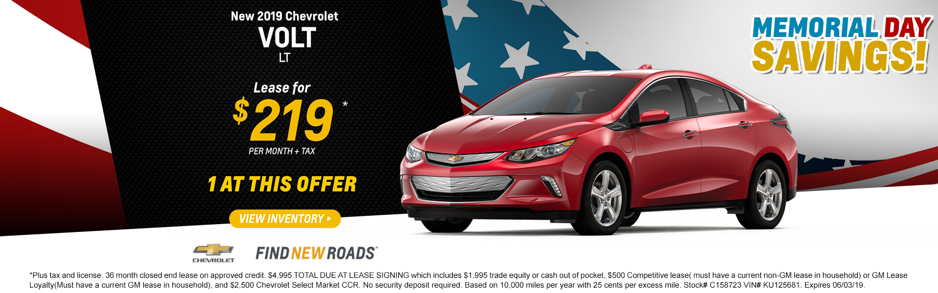2019 CHEVROLET Volt LT   Lease for $219* + tax per month  1 AT THIS OFFER  *Plus tax and license. 36 month closed end lease on approved credit. $4,995 TOTAL DUE AT LEASE SIGNING which includes $1,995 trade equity or cash out of pocket, $500 Competitive lease( must have a current non-GM lease in household) or GM Lease Loyalty(Must have a current GM lease in household), and $2,500 Chevrolet Select Market CCR. No security deposit required. Based on 10,000 miles per year with 25 cents per excess mile. Stock# C158723 VIN# KU125681. Expires 06/03/19.