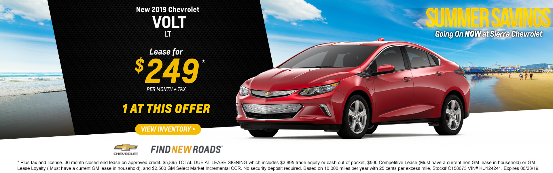2019 Chevrolet Volt LT  Lease for $249* + tax per month  1 AT THIS OFFER  * Plus tax and license. 36 month closed end lease on approved credit. $5,895 TOTAL DUE AT LEASE SIGNING which includes $2,895 trade equity or cash out of pocket, $500 Competitive Lease (Must have a current non GM lease in household) or GM Lease Loyalty ( Must have a current GM lease in household), and $2,500 GM Select Market Incremental CCR. No security deposit required. Based on 10,000 miles per year with 25 cents per excess mile. Stock# C158673 VIN# KU124241. Expires 06/23/19.